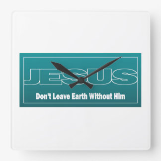 JESUS Don't Leave Earth Without Him Clocks