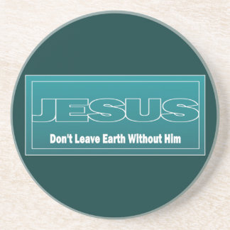 JESUS Don't Leave Earth Without Him Coasters