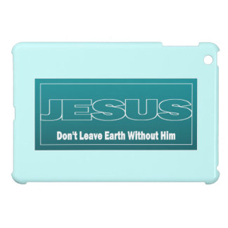 JESUS Don't Leave Earth Without Him iPad Mini Cover