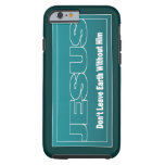 JESUS Don't Leave Earth Without Him iPhone 6 Case