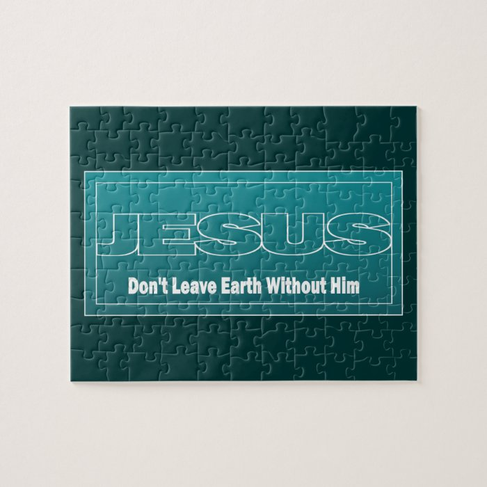 JESUS Don't Leave Earth Without Him Jigsaw Puzzle