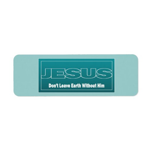 JESUS Don't Leave Earth Without Him Return Address Labels