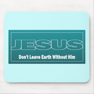 JESUS Don't Leave Earth Without Him Mouse Pad