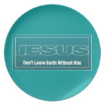 JESUS Don't Leave Earth Without Him Party Plate