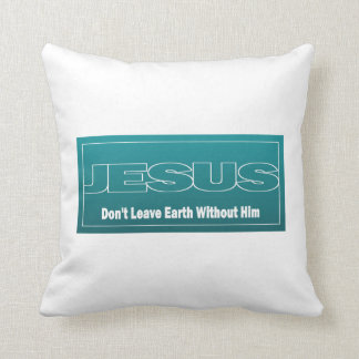 JESUS Don't Leave Earth Without Him Pillow