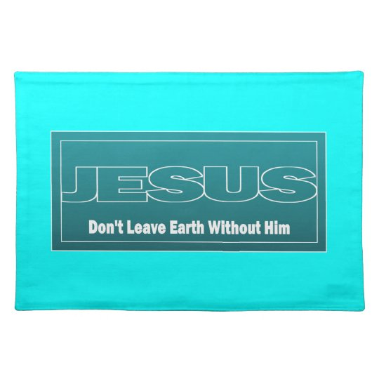 JESUS Don't Leave Earth Without Him Placemat