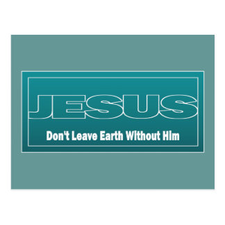JESUS Don't Leave Earth Without Him Post Cards