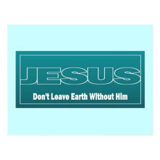 JESUS Don't Leave Earth Without Him Postcard