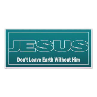 JESUS Don't Leave Earth Without Him Poster