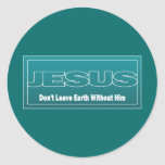 JESUS Don't Leave Earth Without Him Classic Round Sticker