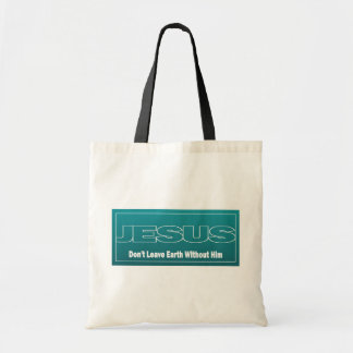 JESUS Don't Leave Earth Without Him Tote Bag