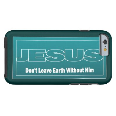 JESUS Don't Leave Earth Without Him Tough iPhone 6 Case