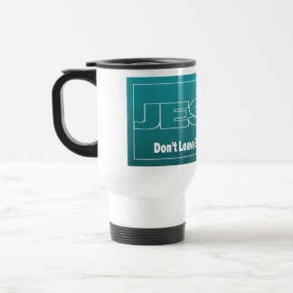 JESUS Don't Leave Earth Without Him Travel Mug
