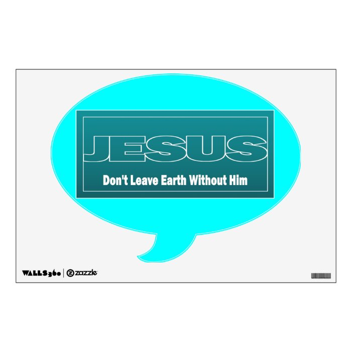 JESUS Don't Leave Earth Without Him Wall Sticker