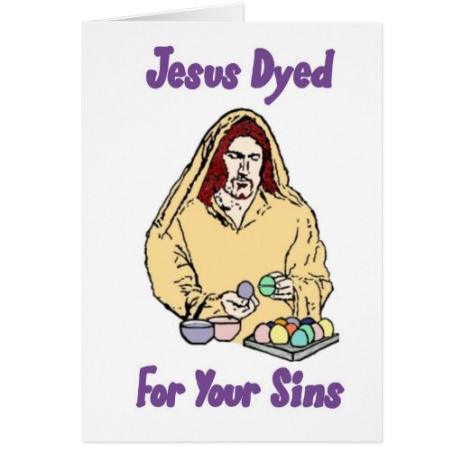 [Image: jesus_dyed_for_your_sins_greeting_cards-...vr_512.jpg]