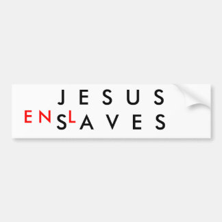 Jesus Enslaves Bumper Sticker