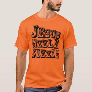 Jesús es el Rizzle para el chisporroteo: Tiempo Playera