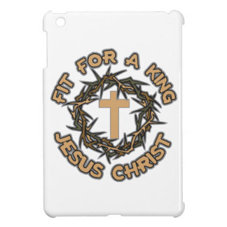 Jesus Fit for a King iPad Mini Cover