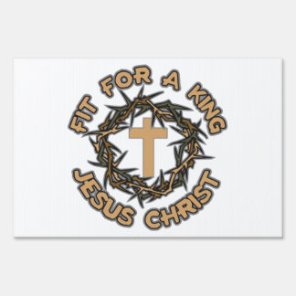 Jesus Fit for a King Lawn Sign