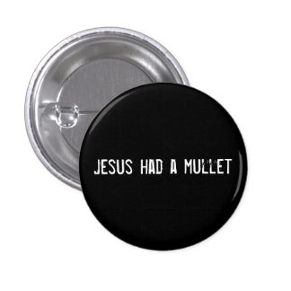 Jesus had a mullet pinback button