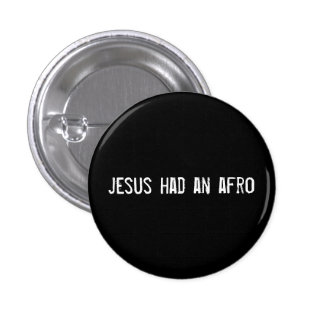 jesus had an afro pinback button