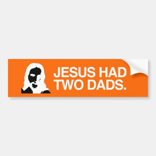 JESUS HAD TWO DADS.png Car Bumper Sticker