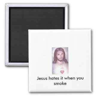 Jesus hates it when you smoke 2 inch square magnet