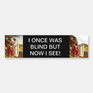 Jesus heals the blind man. bumper sticker