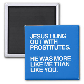 JESUS HUNG OUT WITH PROSTITUTES 2 INCH SQUARE MAGNET