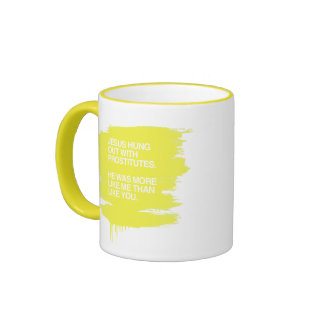 JESUS HUNG OUT WITH PROSTITUTES COFFEE MUG