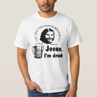Jesus, I am drunk! beer T-Shirt