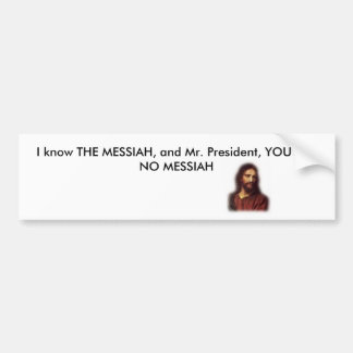 jesus, I know THE MESSIAH, and Mr. President, Y... Bumper Sticker