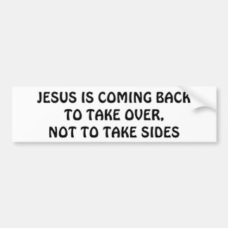 Jesus Is Coming Back To Take Over Bumper Sticker
