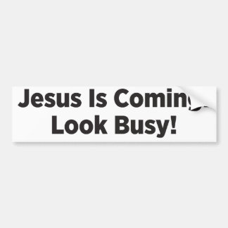 Jesus is Coming! Look Busy! Bumper Sticker