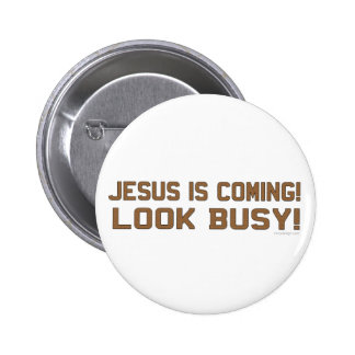 Jesus is Coming - Look Busy Pinback Button
