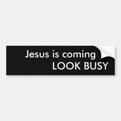Jesus is coming LOOK BUSY Car Bumper Sticker