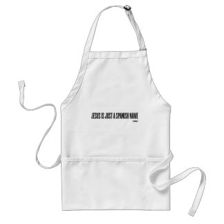 JESUS IS JUST A SPANISH NAME ADULT APRON