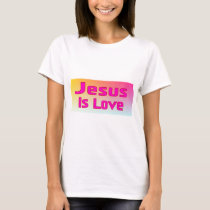 Jesus Is Love T-Shirt