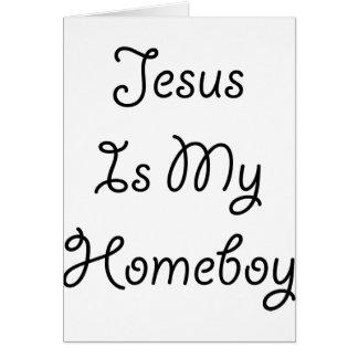 Jesus Is My Homeboy Card