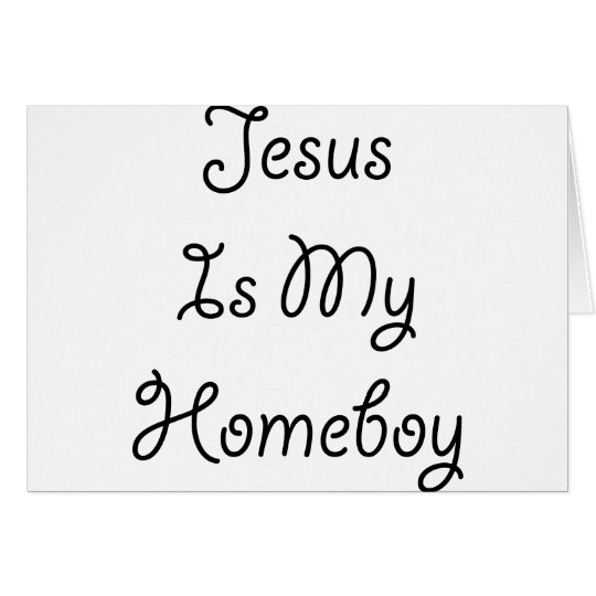 Jesus Is My Homeboy Card