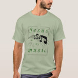 Jesus is my Music T-Shirt