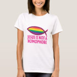 Jesus Is Not A Homophobe T-Shirt