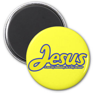 Jesus is not my homeboy, he is my saviour 2 inch round magnet