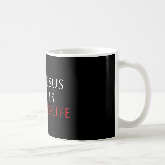 Jesus Is Pro-Life Coffee Mug