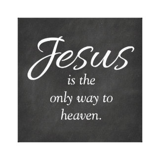 Jesus is the only way to heaven chalkboard canvas print