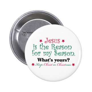 Jesus is the Reason for my Season Button