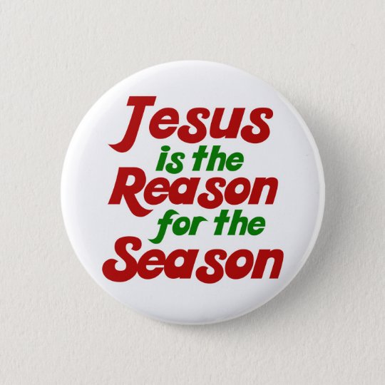Jesus is the Reason for the Christmas Season Pinback Button