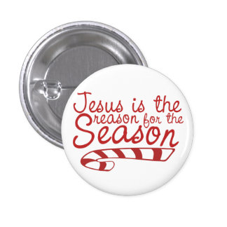 Jesus is the Reason for the Season Button