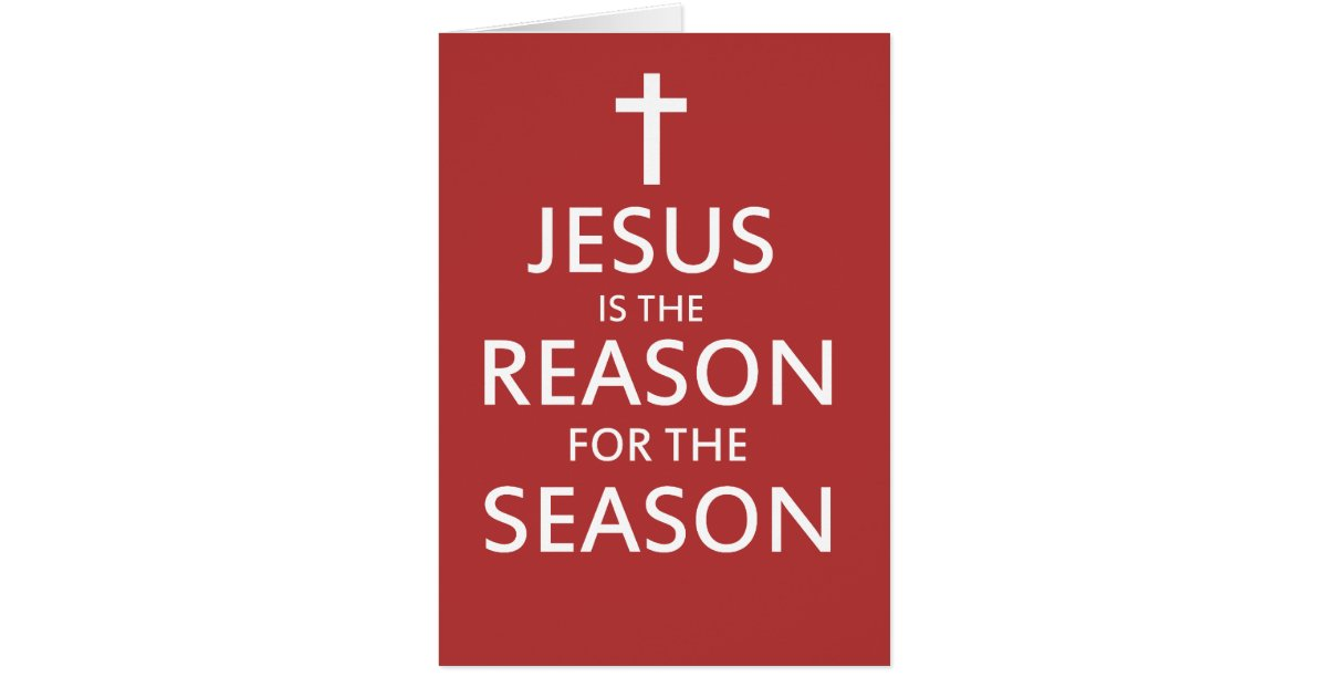 Jesus Is The Reason For The Season Cards. 86 results Cards, Jesus is the Reason for the Season Holiday Card. £ 15% Off with code ZBUSINESSDUO. HOLIDAY POSTCARD. £ 15% Off with code ZBUSINESSDUO. Jesus is the Reason for the Season, Christmas Holiday Card.