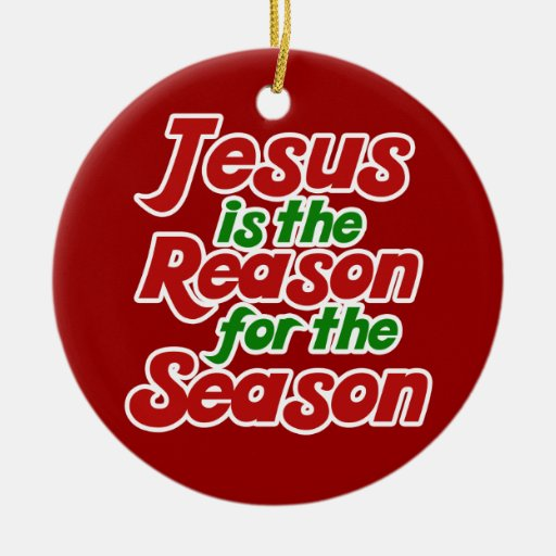 Jesus is the reason for the season ceramic ornament